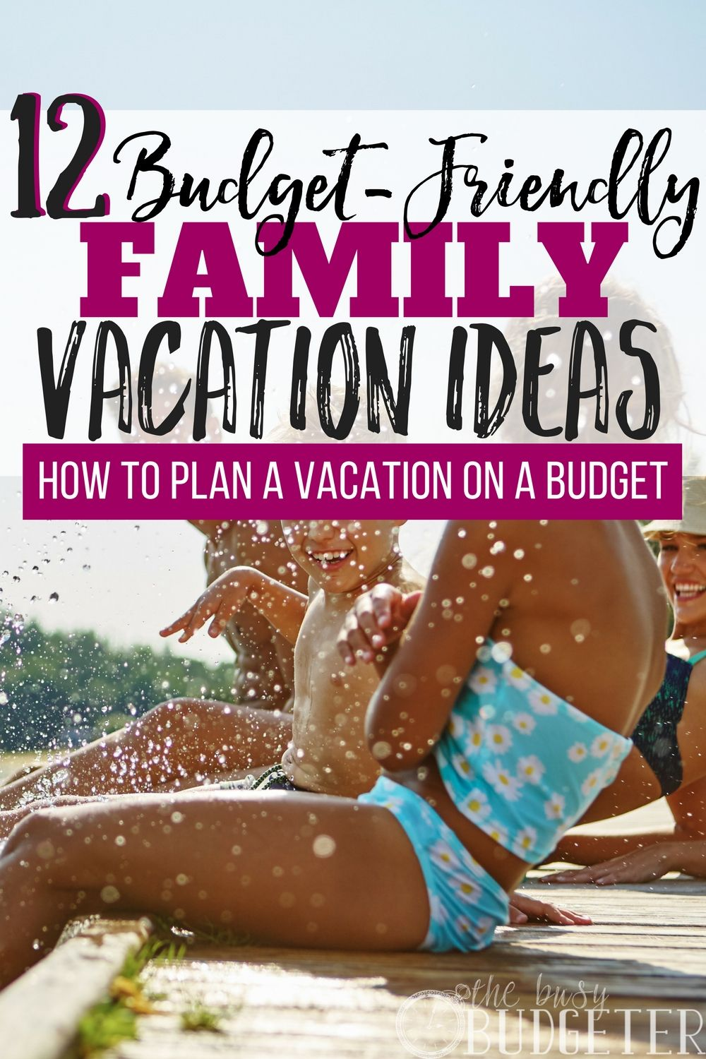 How To Plan A Vacation On A Budget: 12 Vacation Ideas
