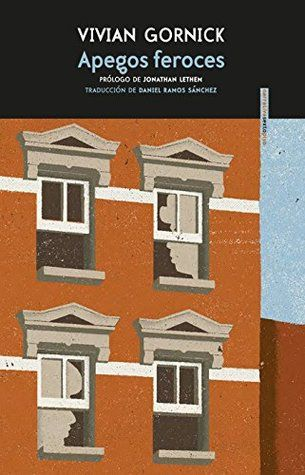 Apegos Feroces Vivian Gornick Prólogo De Jonathan Lethem Traducción De Daniel Ramos Sánchez Libros Novelas Club De Lectura