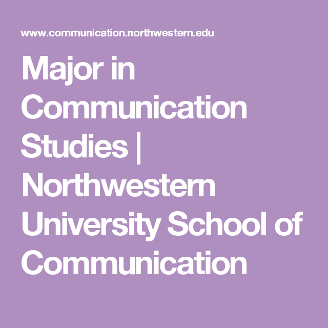 Major In Communication Studies Northwestern University School Of Communication Communication Studies Communication Study