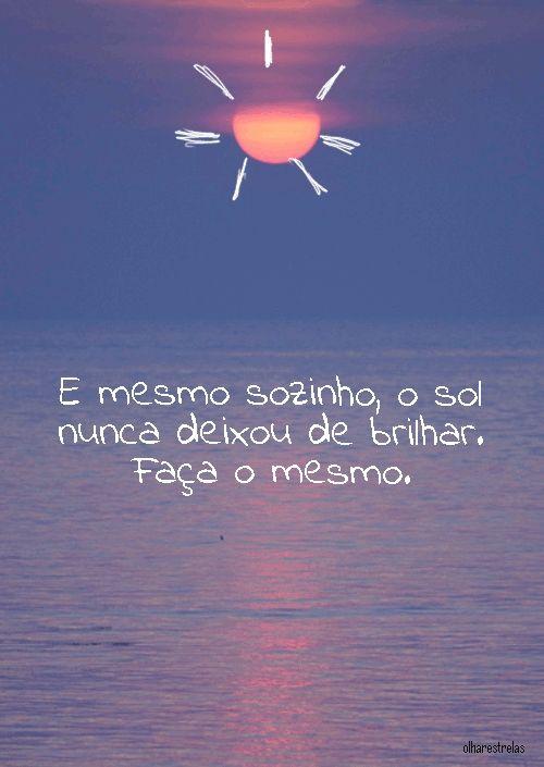 E Mesmo Sozinho O Sol Nunca Frases Frases Quotes E Words