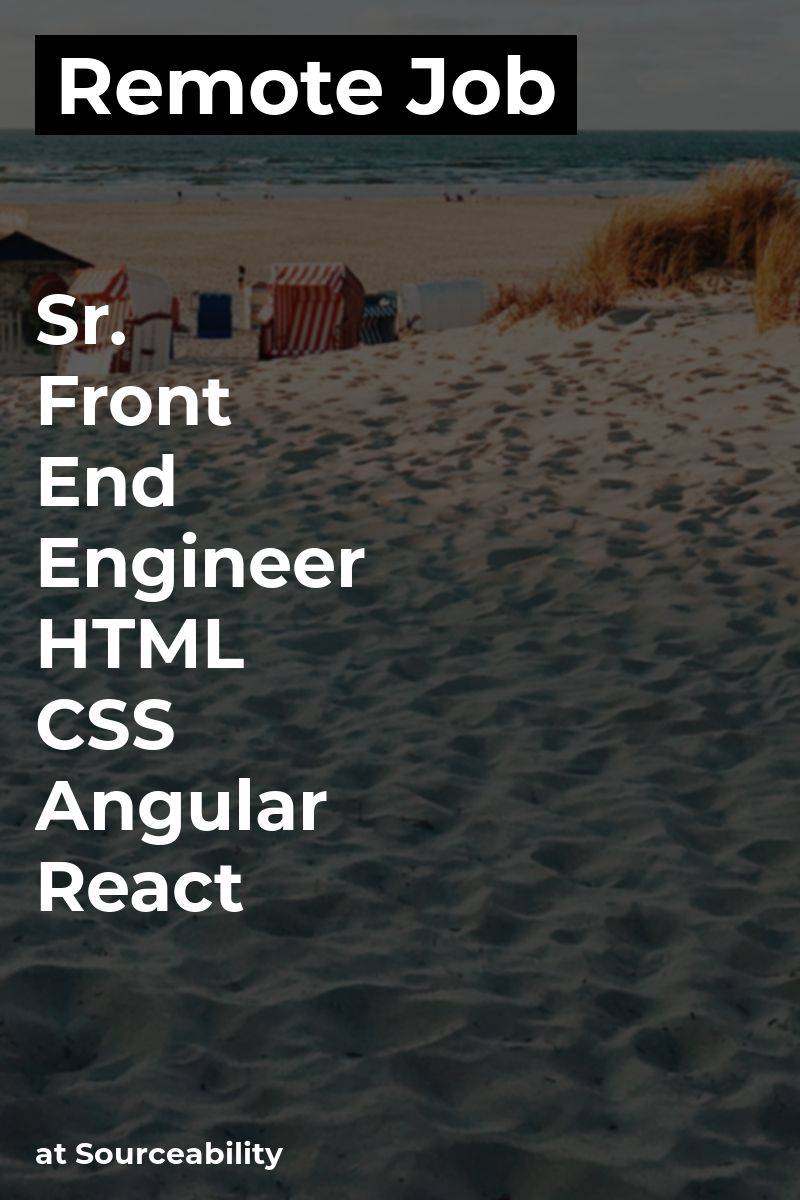Remote Sr  Front End Engineer - HTML & CSS, Angular, React