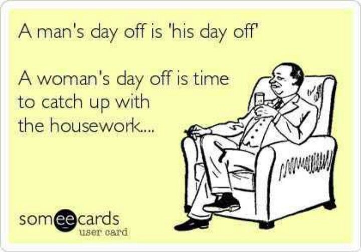 A Man S Day Off Vs A Woman S Day Off With Images Funny Quotes