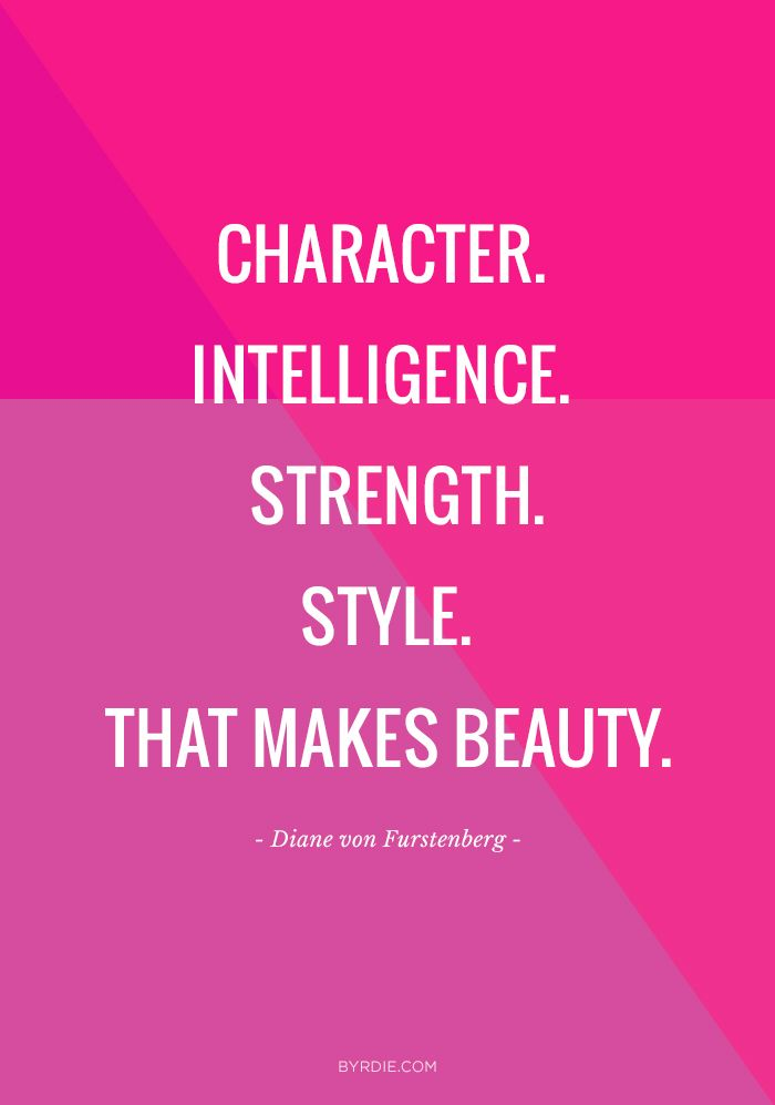 """Character. Intelligence. Strength. Style. That makes beauty."" -Diane von Furstenberg"