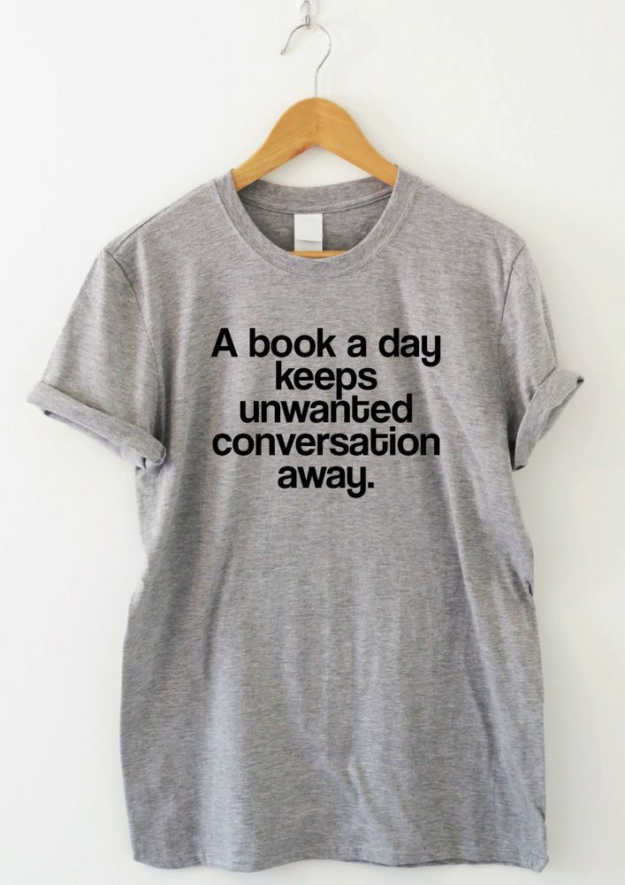 Funny t shirts mens womens reading geek slogan A Book A Day Keeps Unwanted    eBay