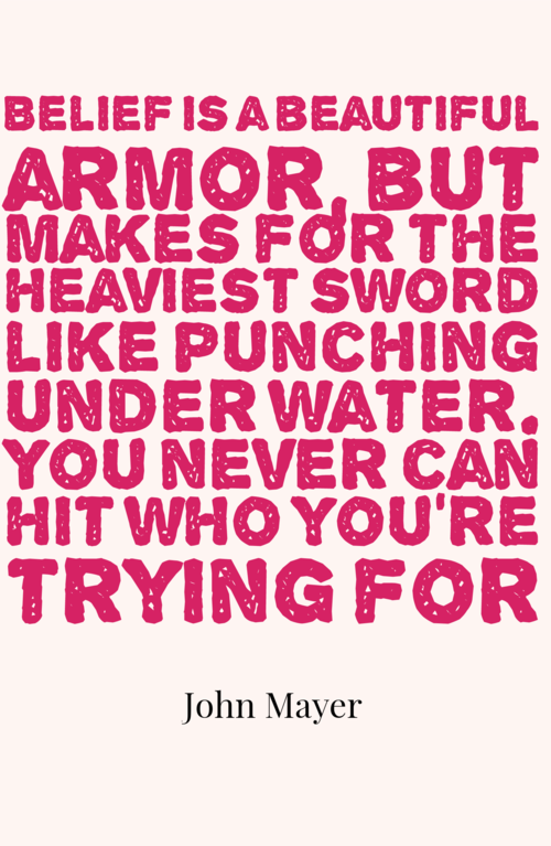 belief is a beautiful armor, but makes for the heaviest sword. like ...