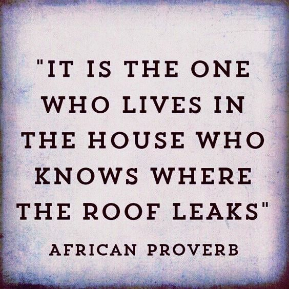 It Is The One Who Lives In The House Who Knows Where The Roof Leaks