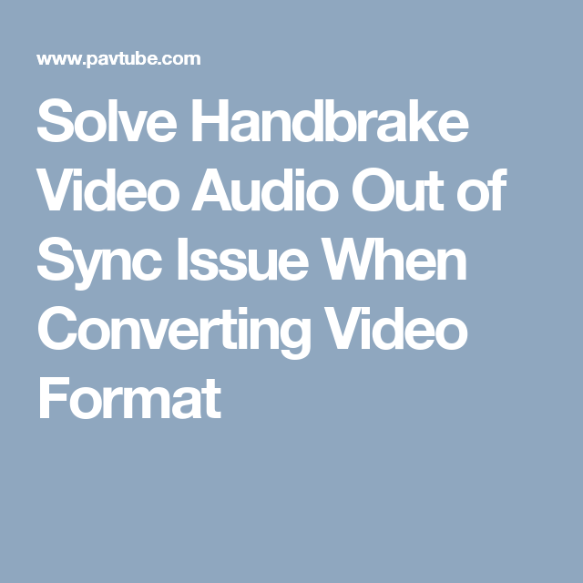 Solve Handbrake Video Audio Out of Sync Issue When