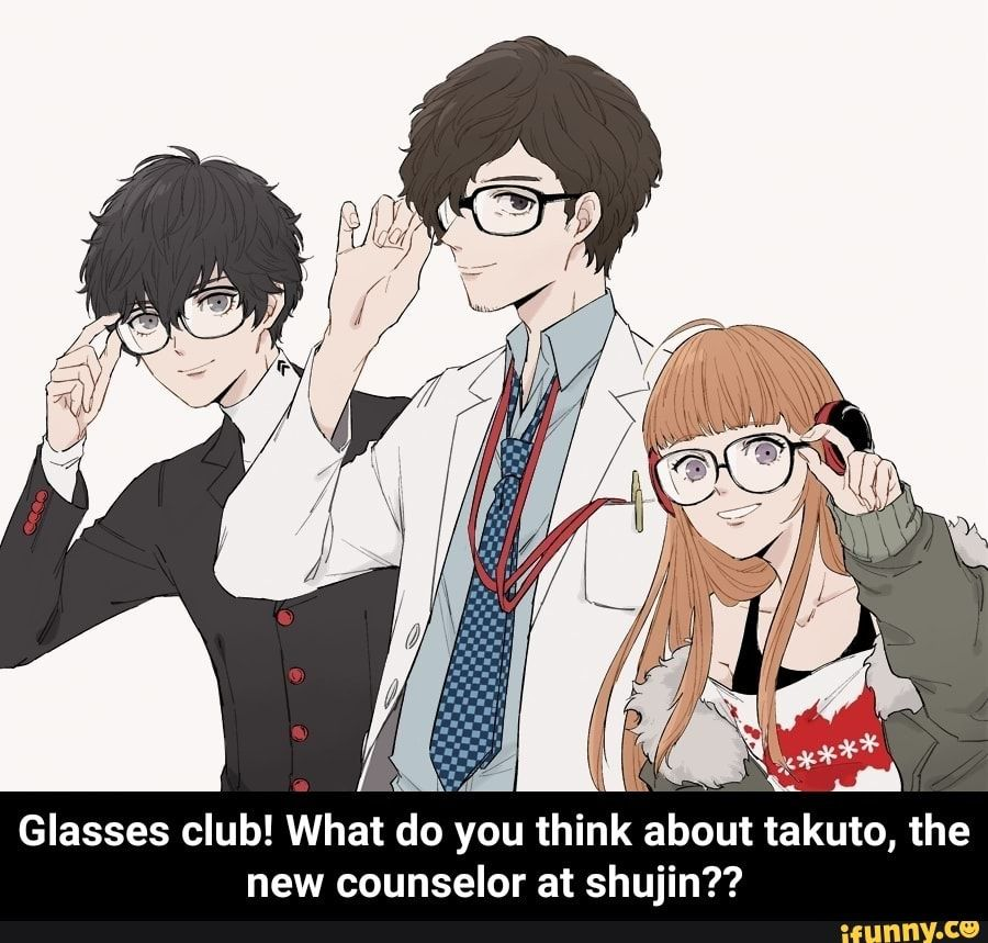 Glasses Club What Do You Think About Takuto The New Counselor At Shujin Glasses Club What Do You Think About Takuto The New Counselor At Shujin Ifun Akira Kurusu Persona 5 Memes