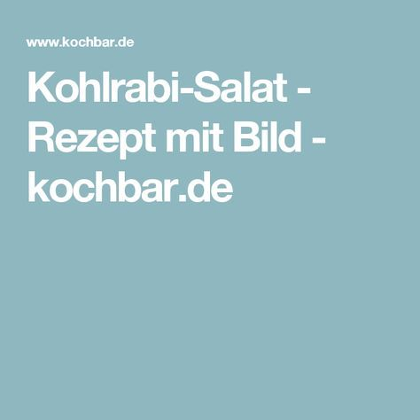 Kohlrabi-Salat - Rezept mit Bild - kochbar.de