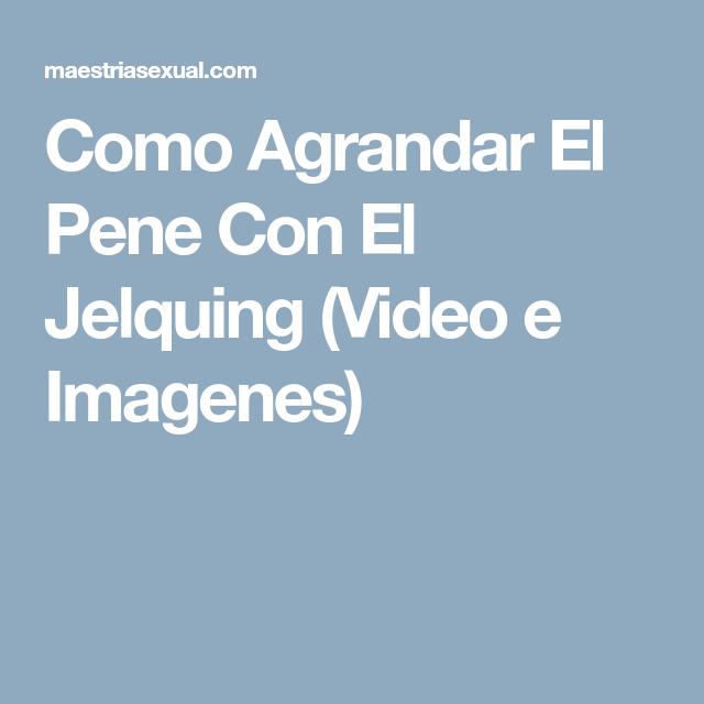Video De Como Agrandar El Pene