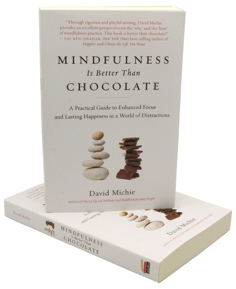 mindfulness is better than chocolate a practical guide to enhanced focus and lasting happiness in a world of distractions