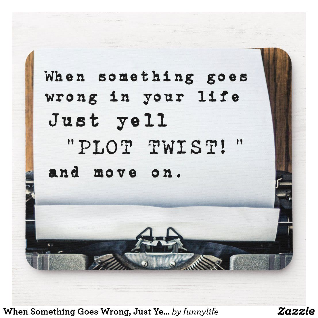 When Something Goes Wrong Just Yell Plot Twist Mouse Pad Zazzle Com Yelling Quotes Skills Quote Funny Quotes