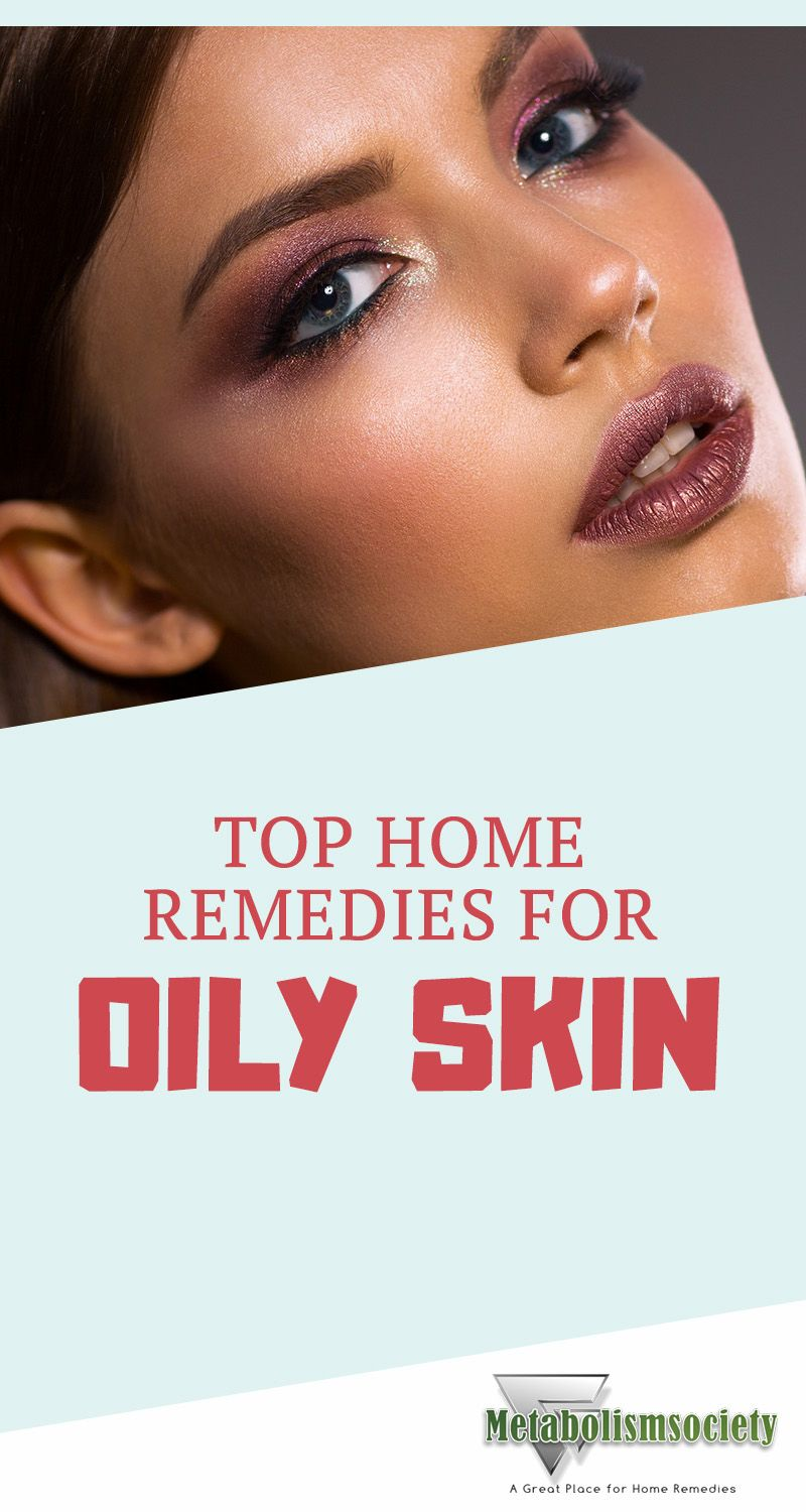 Top Home Remedies for Oily Skin Oily skin remedy, Oily
