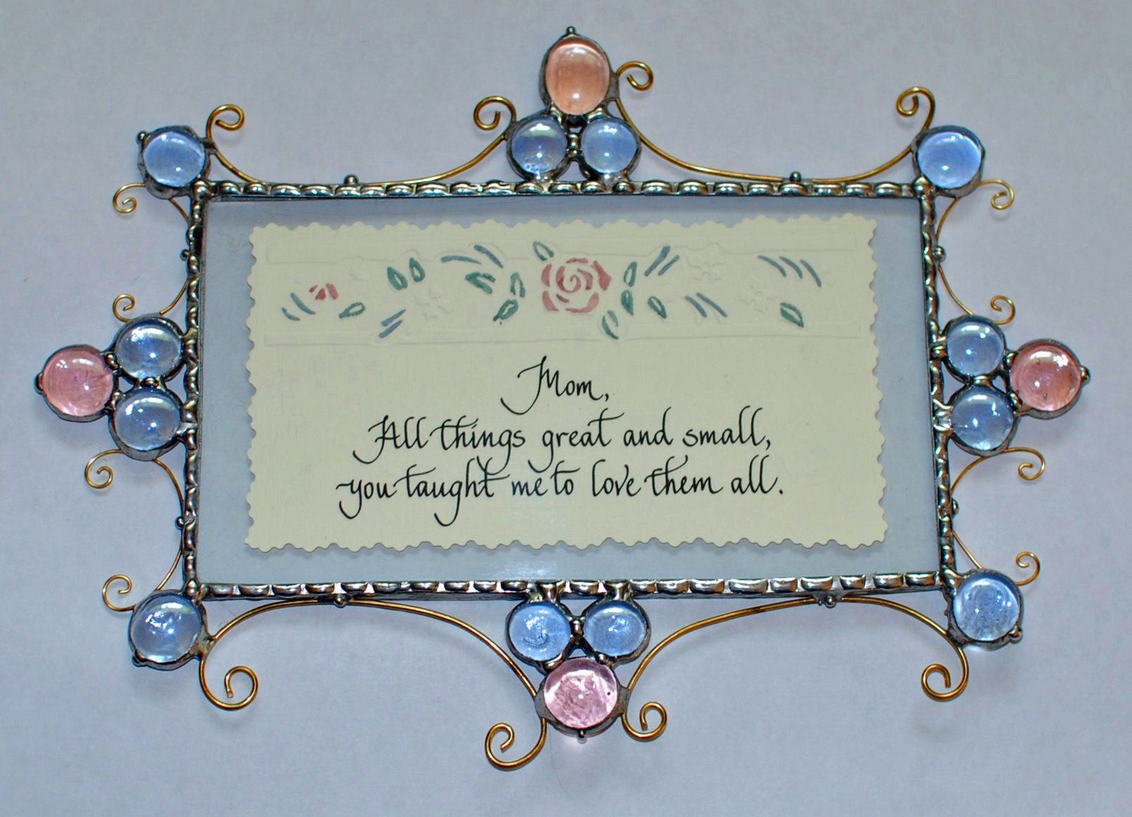 """Stained Glass Plaque """"Mom, All Things Great & Small, You Taught Me To Love Them All"""" ~ beautiful calligraphy on embossed flowered paper. $45"""
