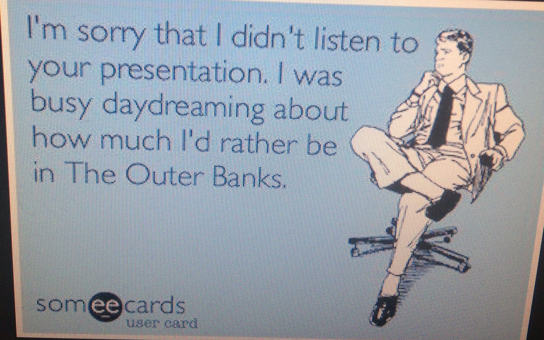 OBX vacation quotes - made me laugh since I have to give a presentation tomorrow.