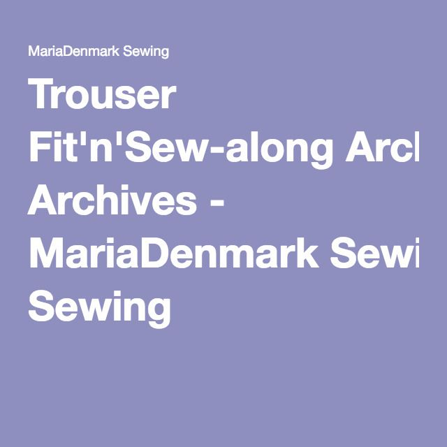 Trouser Fit'n'Sew-along Archives - MariaDenmark Sewing