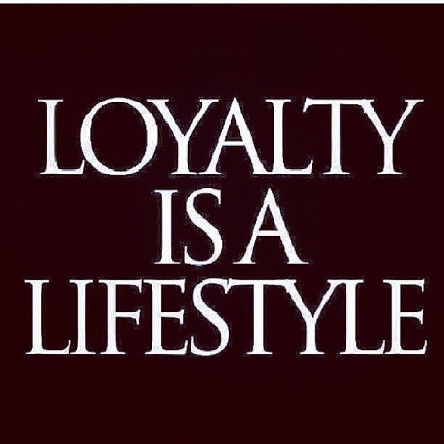 Loyalty Is A Lifestyle Pictures Photos And Images For Facebook Tumblr Pinterest And Twitter Loyalty Quotes Words Quotes True Quotes