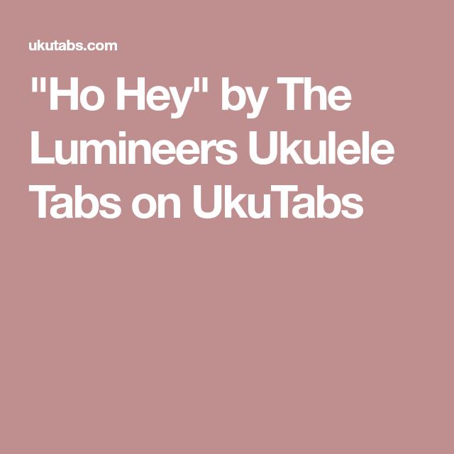 Ho Hey By The Lumineers Ukulele Tabs On Ukutabs Ukulele
