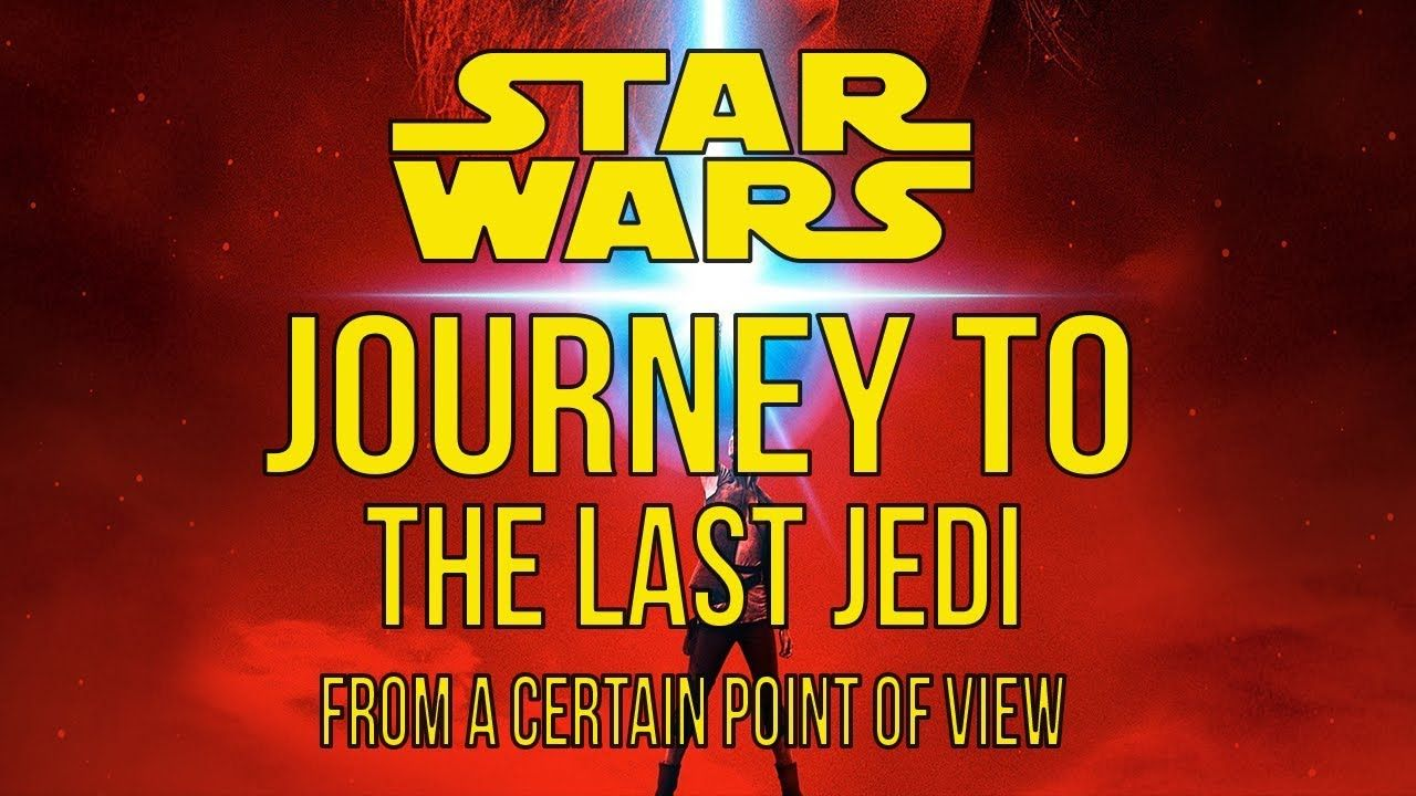 Journey To THE LAST JEDI From A Certain Point Of View
