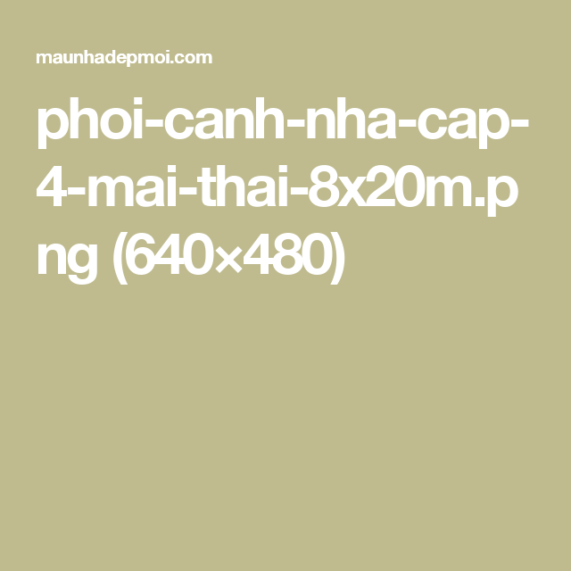 Phoi Canh Nha Cap 4 Mai Thai 8x20m.