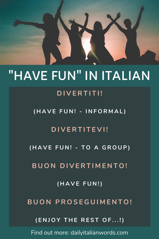 How To Say Have Fun In Italian In 2020 Italian Language Learning Italian Language Italian Words