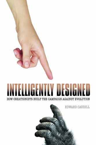 Intelligently Designed: How Creationists Built the Campaign Against Evolution (Edward Caudill) / BS651 .C38 2013 / http://catalog.wrlc.org/cgi-bin/Pwebrecon.cgi?BBID=14666575