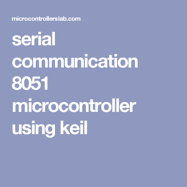 serial communication 8051 microcontroller using keil | 8051