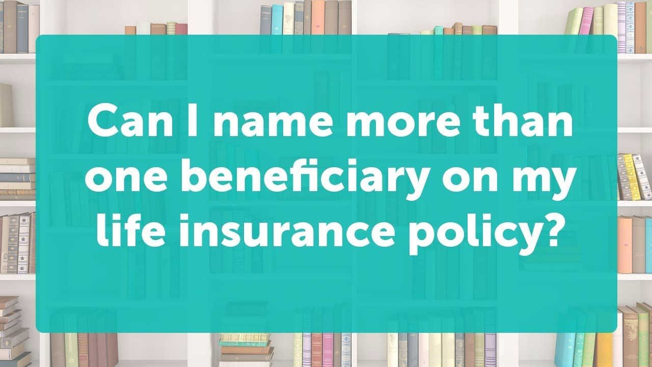 Naming Multiple Life Insurance Policy Beneficiaries Life