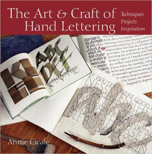 The Art And Craft Of Hand Lettering Techniques Projects Inspiration Annie Cicale 9780615466965 Amazon Com Bo Calligraphy Lessons Hand Lettering Book Art
