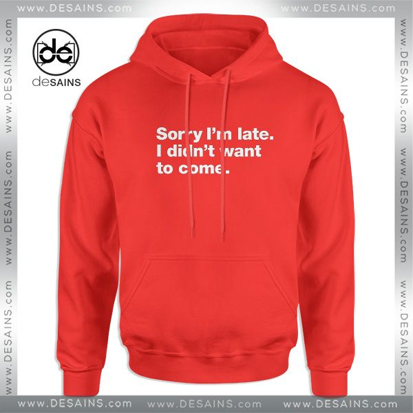 b3b0bb7576dc Cheap Graphic Hoodie Sorry Im late I didnt want to Come Size S-3XL   Price    36.00 Gift Custom Tee Shirt Dress     Desains  Tees  Shirt  Dress