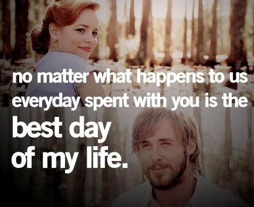 The Notebook Quote No Matter What Happens To Us Everyday Spent