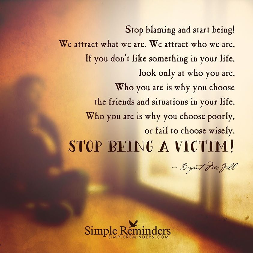 Stop being a victim. sounds a lot like choice theory