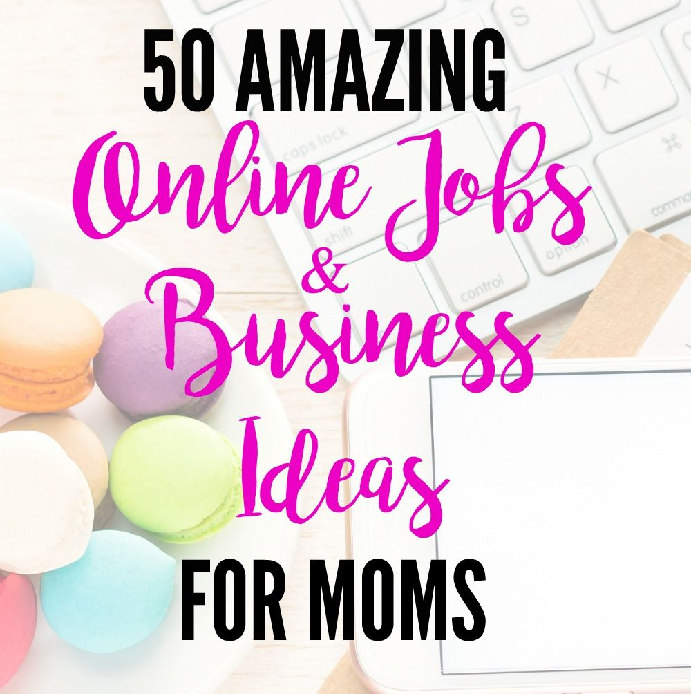 Online Jobs And Business Ideas For Moms More Business Ideas