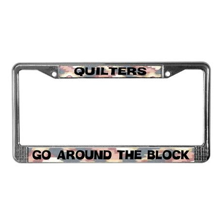 Funny Quilters License Plate Frame On Cafepress Com Autism Awareness Gifts Autism Awareness License Plate Frames