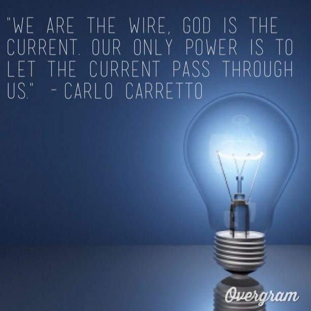 We are the wire, God is the current. Our only power is to let the current pass through us.