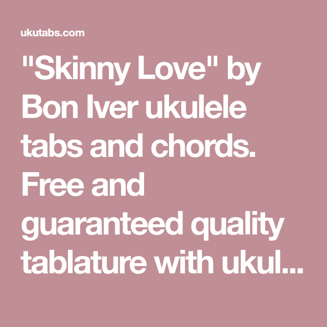 Skinny Love By Bon Iver Ukulele Tabs And Chords Free And