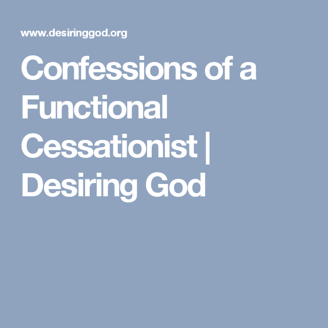 Confessions of a Functional Cessationist | Desiring God