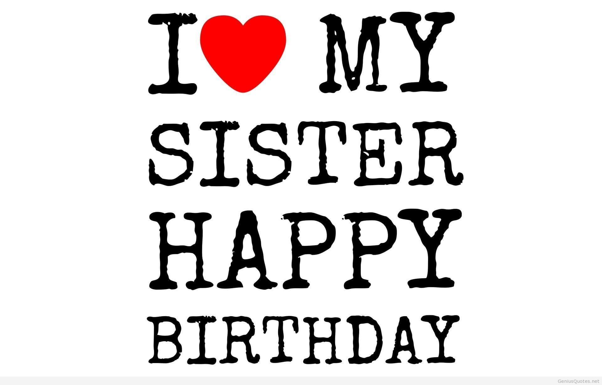 I Love My Sister Happy Birthday Birthday Wishes For Sister Happy Birthday Wishes Sister Sister Birthday Quotes