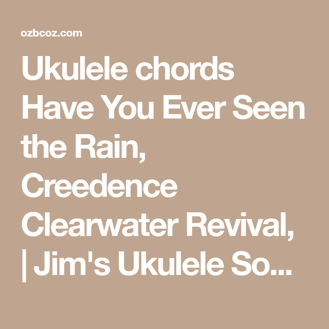Ukulele chords Have You Ever Seen the Rain, Creedence Clearwater ...