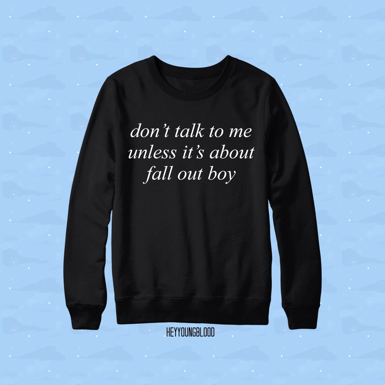 Don't Talk To Me Unless It's About Fall Out Boy Sweater by HeyYoungBlood on Etsy https://www.etsy.com/listing/207462746/dont-talk-to-me-unless-its-about-fall
