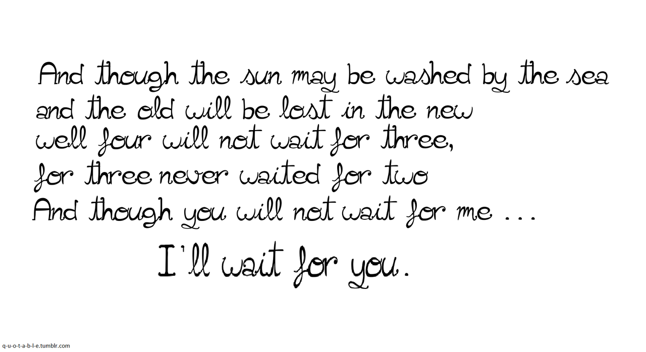 And Though You Will Not Wait For Me I Will Wait For You Patient
