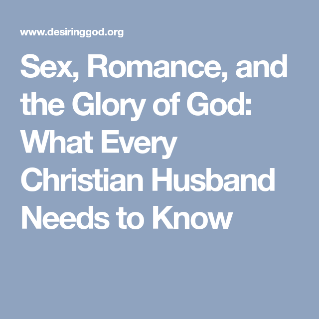 Christian every glory god husband know need romance sex