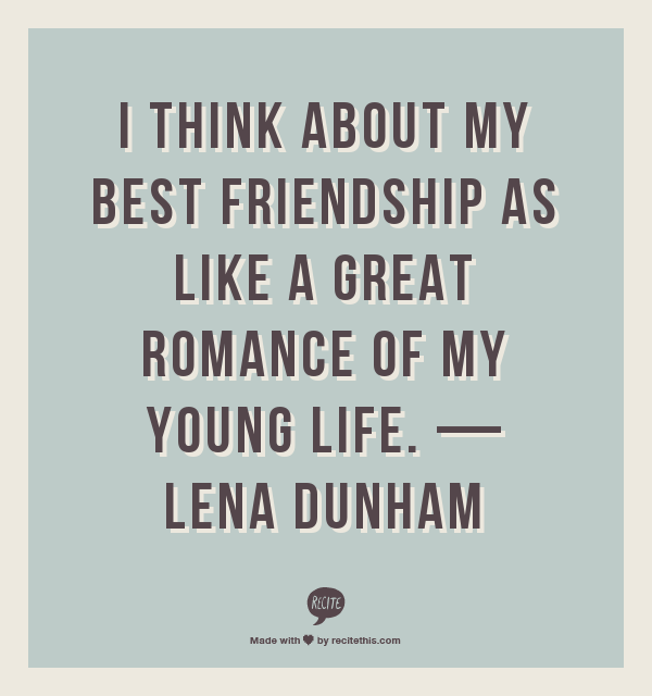 The Thoughtful Hilarious Lena Dunham Quotes That Make Her So Awesome Serious Quotes About Friendship