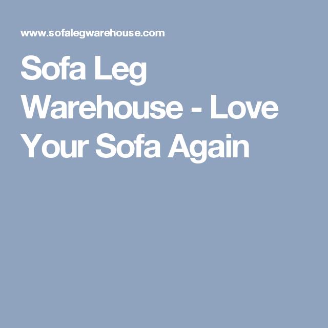 Sofa Leg Warehouse Love Your