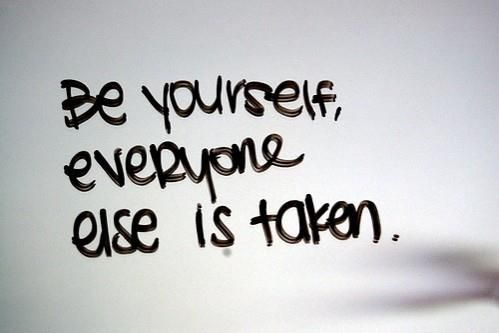 Be yourself, that's enough.