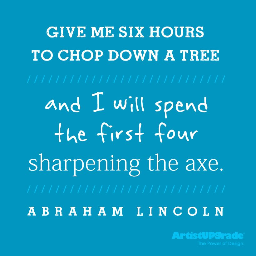 """""""Give me six hours to chop down a tree and I will spend the first four sharpening the axe."""" — Abraham Lincoln #Quote #Preparation"""