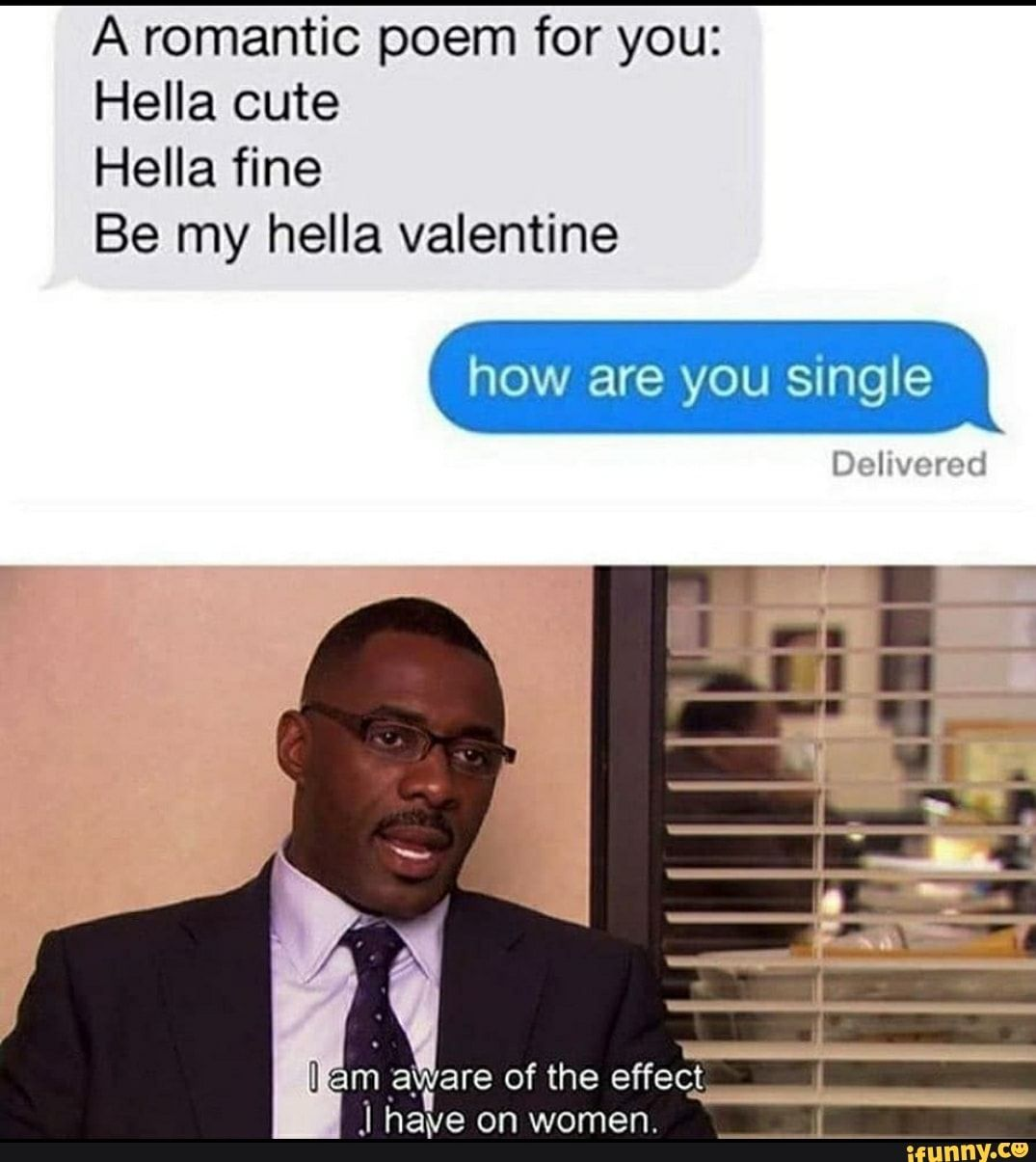 A Romantic Poem For You Hella Cute Hella Fine Be My Hella Valentine How Are You Single I Eta I Of The Effect I Have On Women Ifunny In 2020