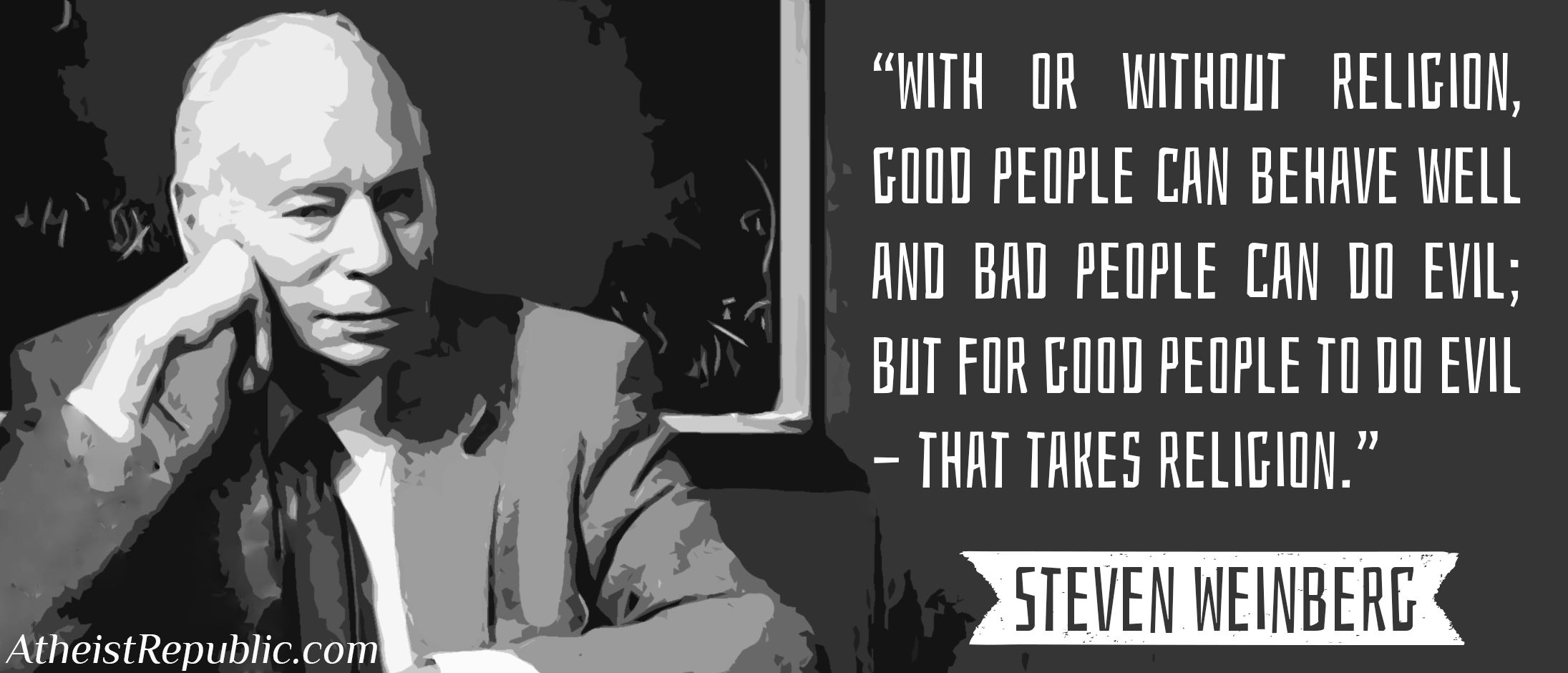 Famous Atheist Quotes For Good People To Do Evil That Takes Religion Steven Weinberg