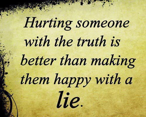 Because The Truth Hurts Only Once, The Lie Hurts Everytime