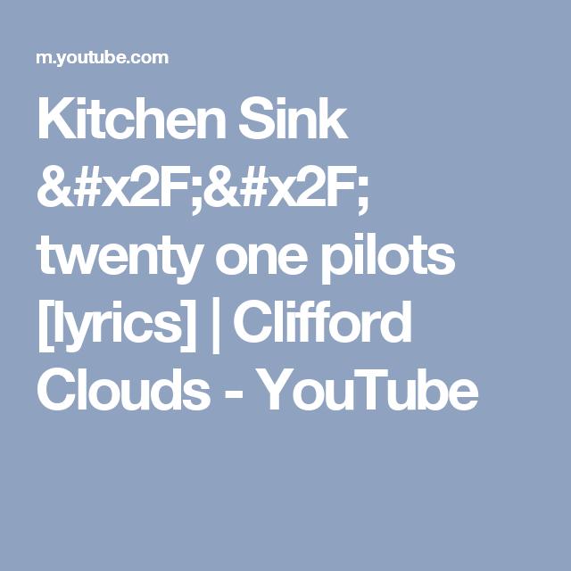 kitchen sink twenty one pilots lyrics clifford clouds youtube - Kitchen Sink Lyrics